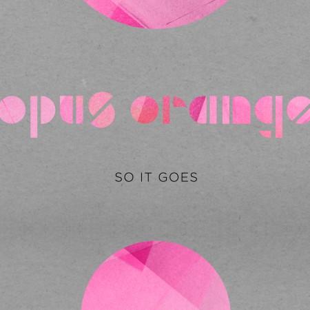 OpusOrange_SoItGoes_DigitalSingle_1600x1600_200dpi